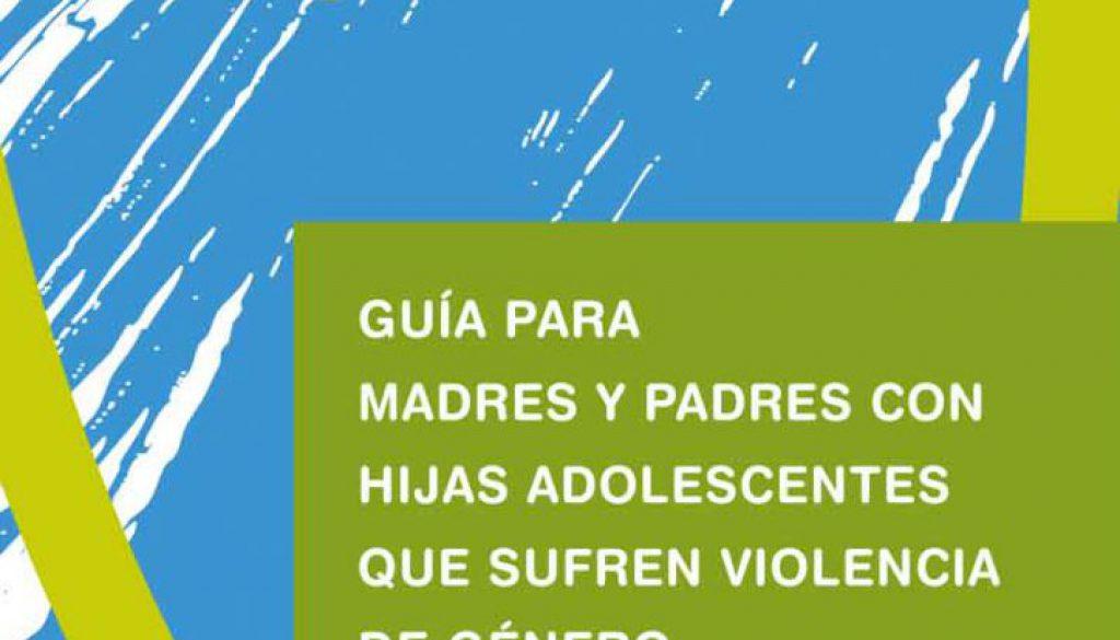 Guía para madres y padres con hijas adolescentes que sufren violencia de género